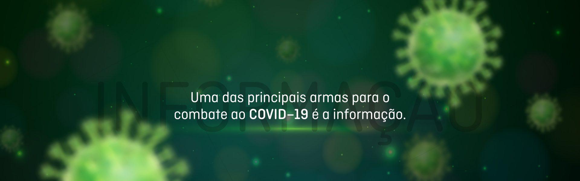 Uma das principais armas para combater o COVID – 19 é a informação.